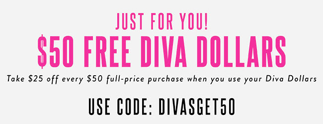 Just for you! $50 Free Diva Dollars - Shop Now