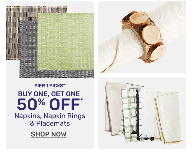 Buy one, get one fifty percent off napkins, napkin rings and placemats.