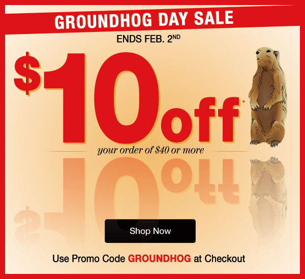 $10 OFF orders of $40 or more when you use code: GROUNDHOG at checkout.