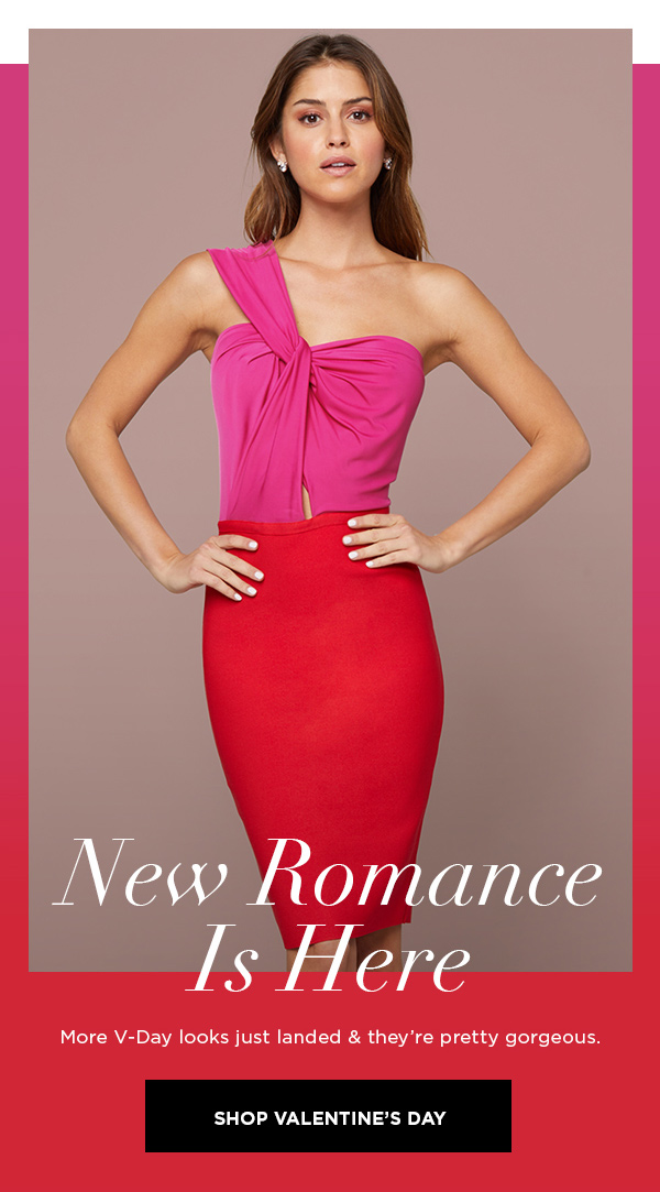 New Romance Is Here More V-Day looks just landed & they're pretty gorgeous. SHOP VALENTINE'S DAY >