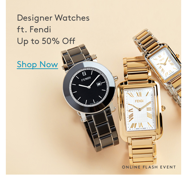 Designer Watches ft. Fendi Up to 50% Off | Shop Now | Online Flash Event