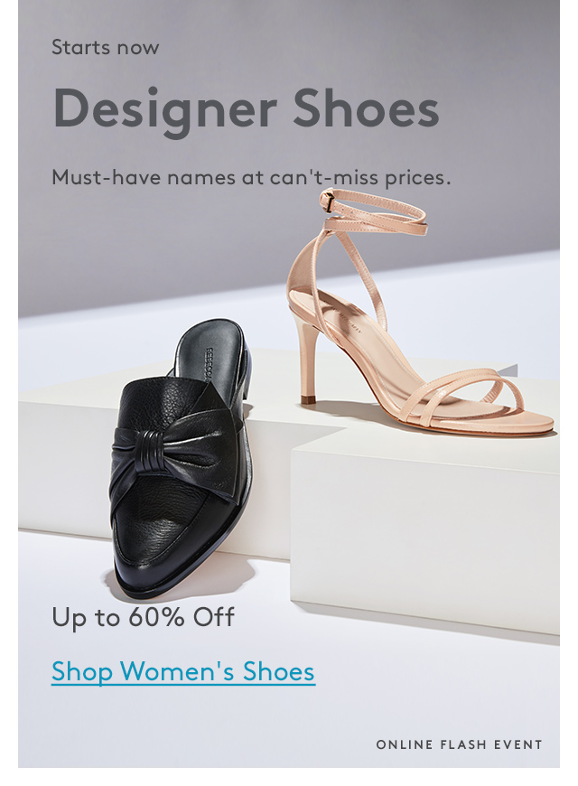 Starts now | Designer Shoes | Must-have names at can't-miss prices. | Up to 60% Off | Shop Women's Shoes | Online Flash Event
