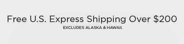 FREE U.S. EXPRESS SHIPPING OVER $200 EXCLUDES ALASKA & HAWAII.