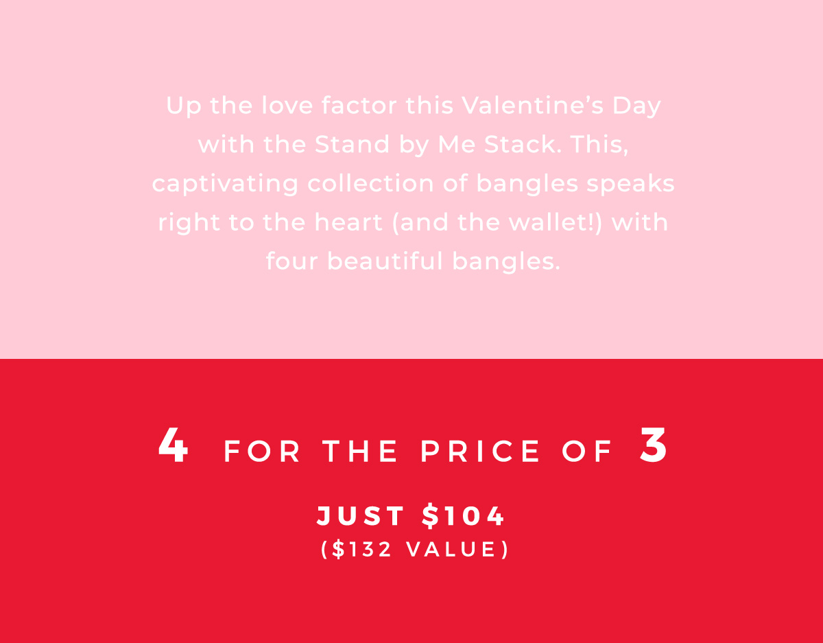 Up the love factor this Valentine's Day with the Stand by Me Stack. This, captivating collection of bangles speaks right to the heart (and the wallet!) with four beautiful bangles. | 4 for the price of 3 | Just $104 ($132 Value)