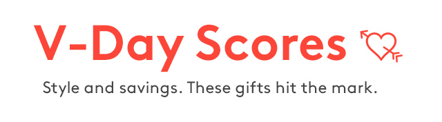 V-Day Scores | Style and savings. These gifts hit the mark.