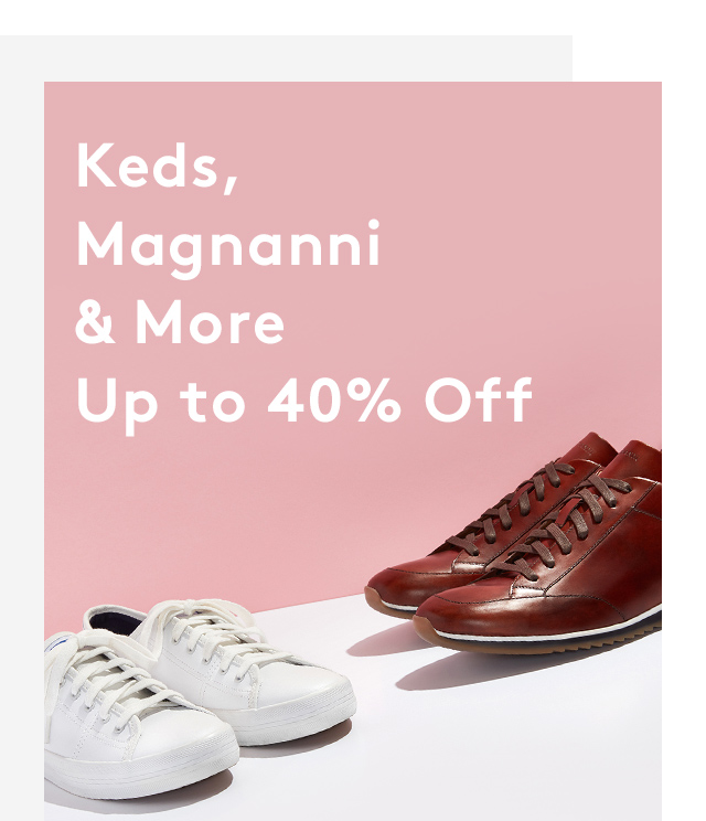 Keds, Magnanni & More | Up to 40% Off