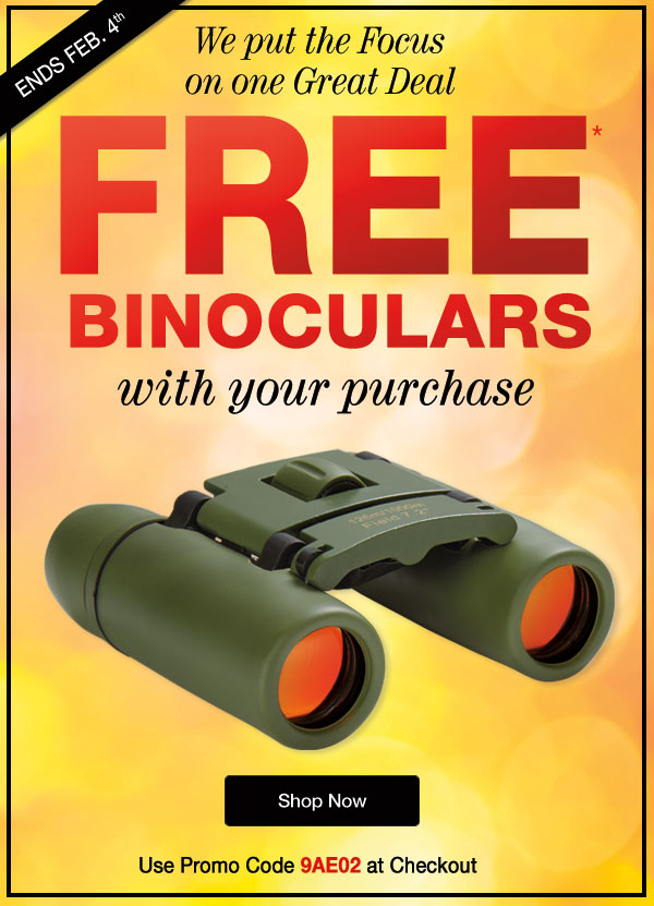 Get FREE BINOCULARS with your purchase! Use promo code 9AE02 at checkout.