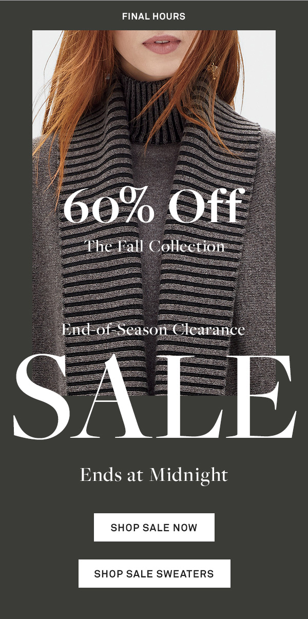 Final Days - 60% Off - THE FALL COLLECTION - End-of-Season Clearance - SALE - Ends at Midnight - [Shop Sale Now] - [Shop Sale Sweaters]