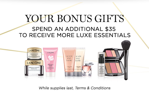 YOUR BONUS GIFTS - SPEND AN ADDITIONAL $35 TO RECEIVE MORE LUXE ESSENTIALS - While supplies last, Terms & Conditions