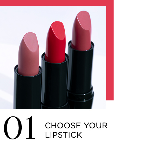 01 CHOOSE YOUR LIPSTICK