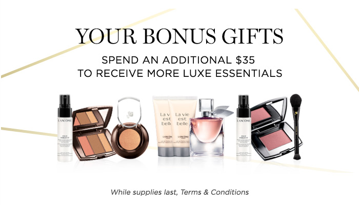 YOUR BONUS GIFTS - SPEND AN ADDITIONAL $35 - TO RECEIVE MORE LUXE ESSENTIALS - While supplies last, Terms & Conditions