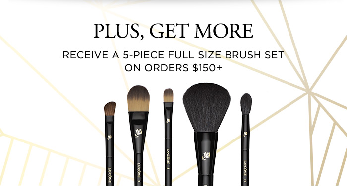 PLUS, GET MORE - RECEIVE A 5-PIECE FULL SIZE BRUSH SET ON ORDERS $150 PLUS