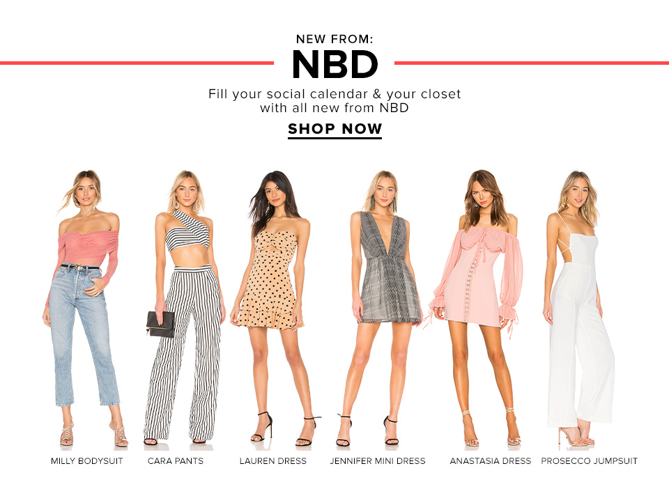 New From NBD. Fill your social calendar & your closet with all new from NBD. Shop Now.