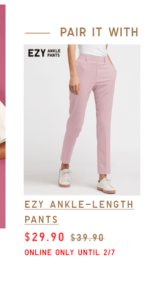 EZY ANKLE-LENGTH PANTS $29.90