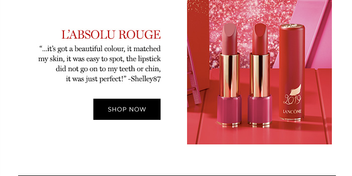 """L'ABSOLU ROUGE - """"...it's got a beautiful colour, it matched my skin, it was easy to spot, the lipstick did not go on to my teeth or chin, it was just perfect!"""" -Shelley87 - SHOP NOW"""