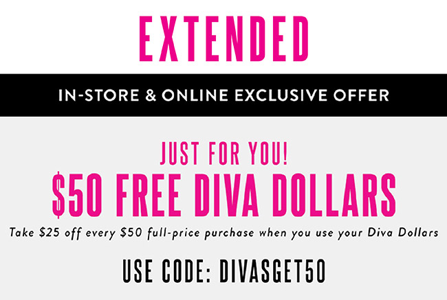 In store and online. Spend your Diva Dollars