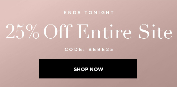 ENDS TONIGHT 25% Off Entire Site CODE: BEBE25 SHOP NOW >