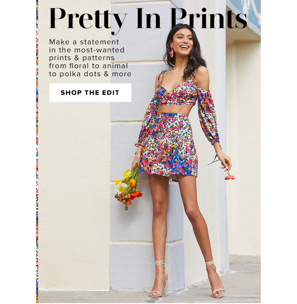 Pretty In Prints. Make a statement in the most-wanted prints & patterns from floral to animal to polka dots and more. Shop the edit.