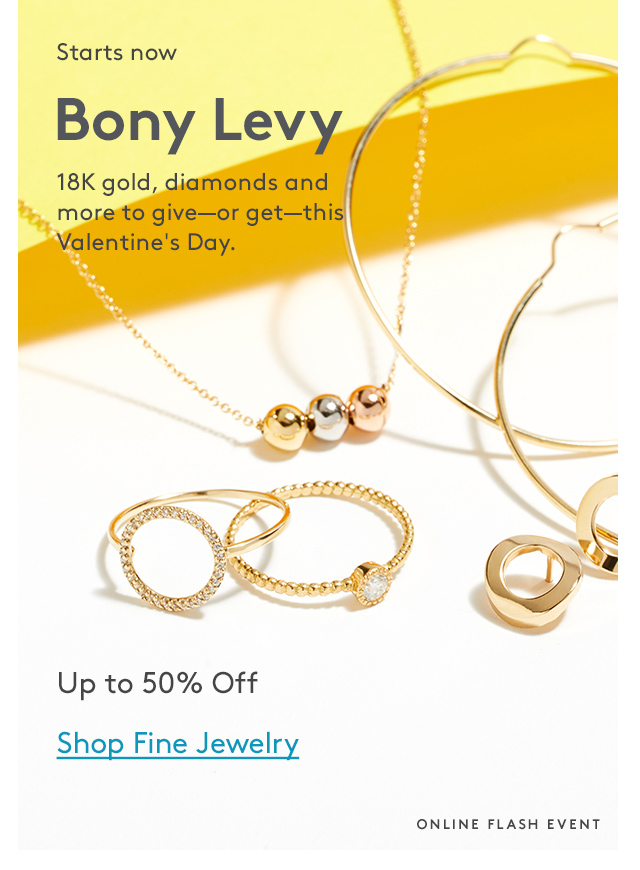Starts now | Bony Levy | 18K gold, diamonds and more to give—or get—this Valentine's Day. | Up to 50% Off | Shop Fine Jewelry | Online Flash Event