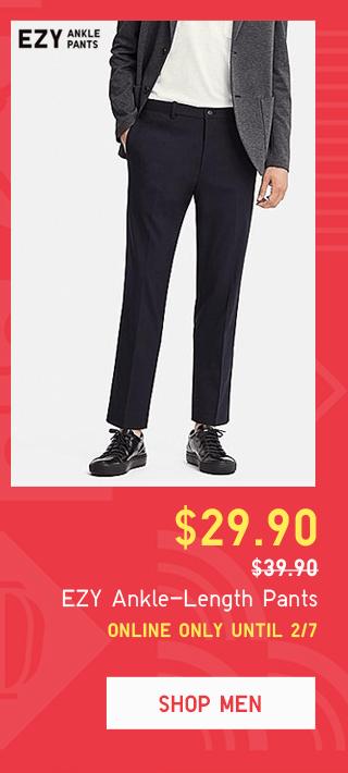 EZY ANKLE-LENGTH PANTS $29.90 - SHOP MEN