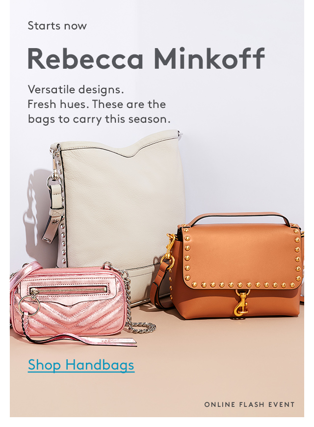 Starts now | Rebecca Minkoff | Versatile desings. Fresh hues. These are the bags to carry this season. | Shop Handbags | Online Flash Event