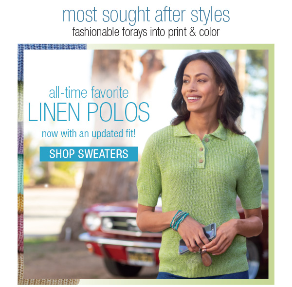 ALL TIME FAVORITE LINEN POLOS. SHOP SWEATERS