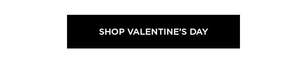 SHOP VALENTINE'S DAY >