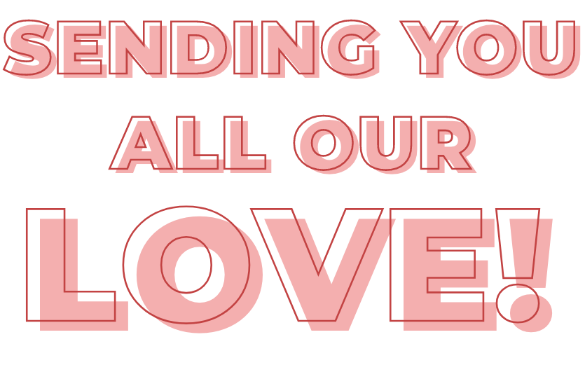 Sending You All Our Love!