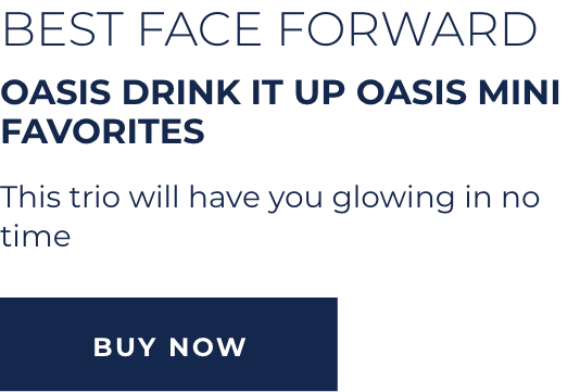 Best Face Forward - Oasis Drink It Up Oasis Mini Favorites - This trio will have you glowing in no time - BUY NOW