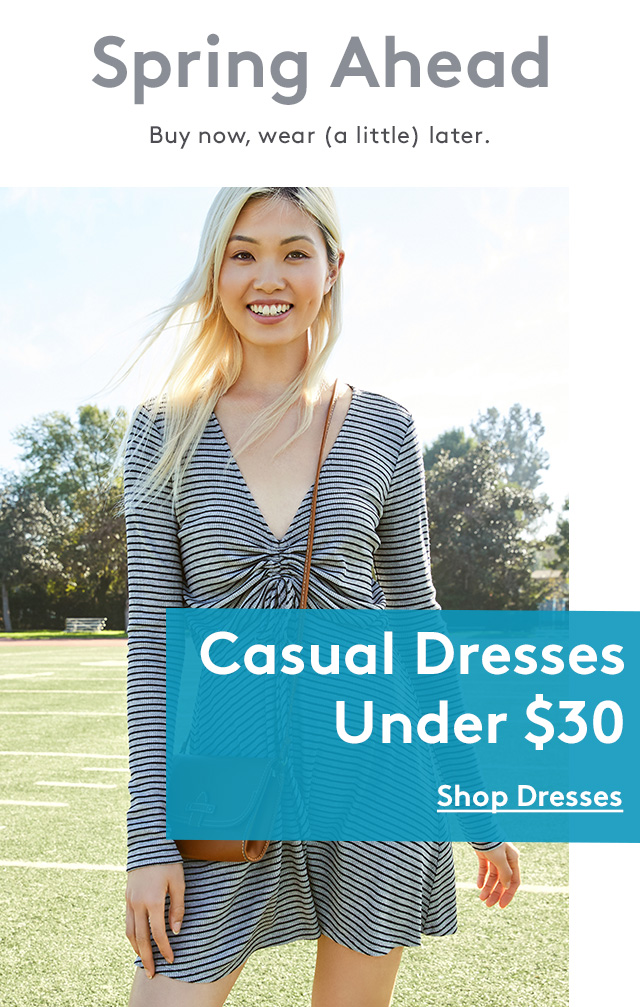 Spring Ahead | Buy now, wear (a little) later. | Casual Dresses Under $30 | Shop Dresses