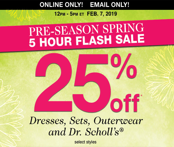 25% OFF Dresses, Sets, Outerwear and Dr. Scholl's® select styles