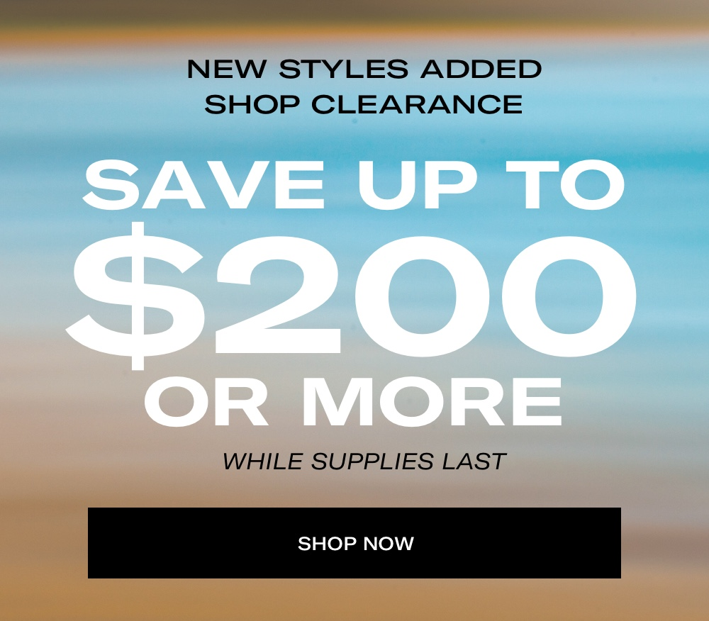 Save Up To $200 or More on Clearance while supplies last