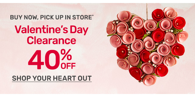 Buy now, pick up in-store. Shop Valentine's Day clearance forty percent off.