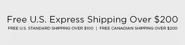 FREE U.S. EXPRESS SHIPPING OVER $200 FREE U.S. STANDARD SHIPPING OVER $100 │ FREE CANADIAN SHIPPING OVER $200