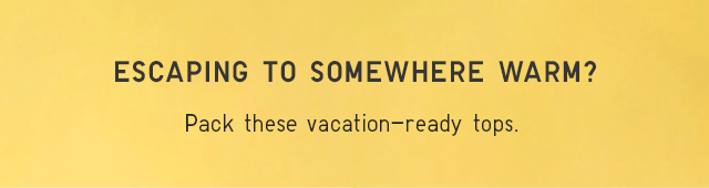 ESCAPING TO SOMEWHERE WARM?