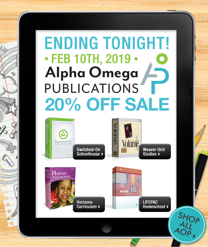 February 4-10th  - Alpha Omega Publications (AOP) 20% of sale