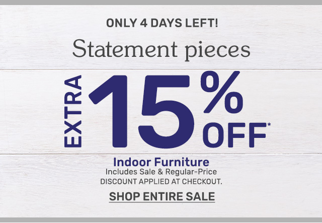 Only four days left to get an extra fifteen percent off indoor furniture