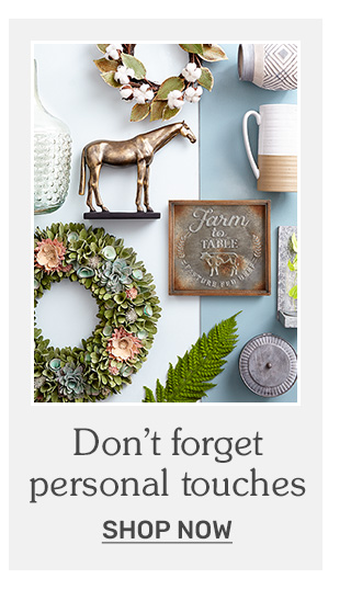 Don't forget to add personal touches. Shop decor.