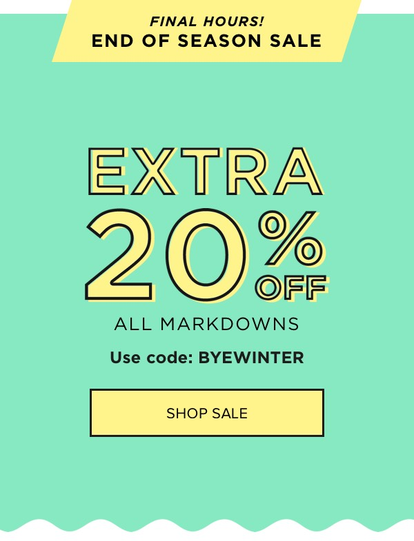 Use code: BYEWINTER for an extra 20% off markdowns
