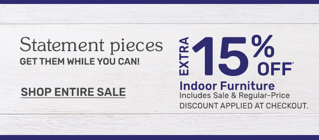 Shop fifteen percent off indoor furniture. Includes sale and regular-price. Discount applied at checkout.