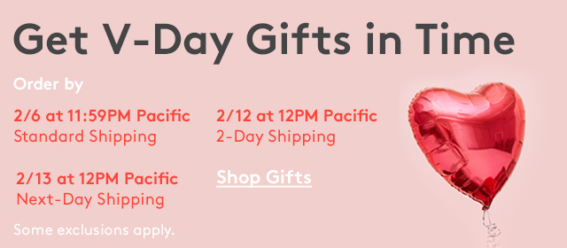 Get V-Day Gifts in Time | Order by 2/6 at 11:59PM Pacific Standard Shipping | 2/12 at 12PM Pacific 2-Day Shipping | 2/13 at 12PM Pacific Next-Day Shipping | Shop Gifts | Some exclusions apply.