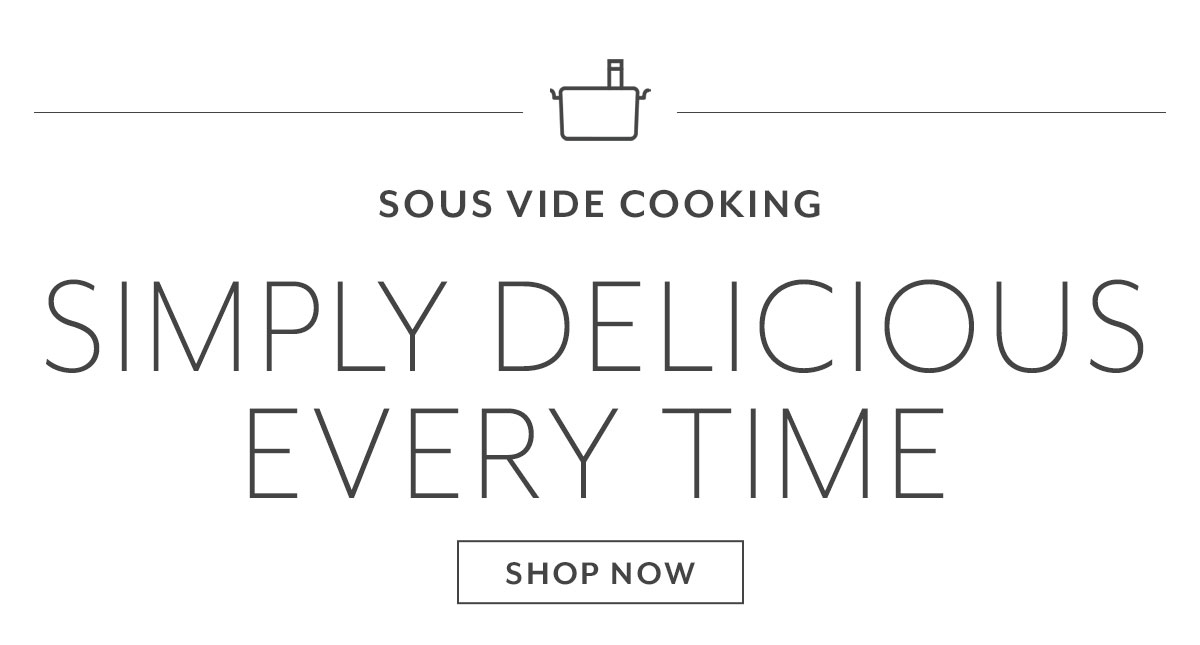 Sous Vide Cooking: Simply Delicious Every Time