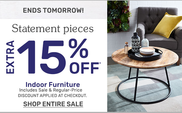 Ends tomorrow! Extra fifteen percent off indoor furniture. Includes sale and regular-price.