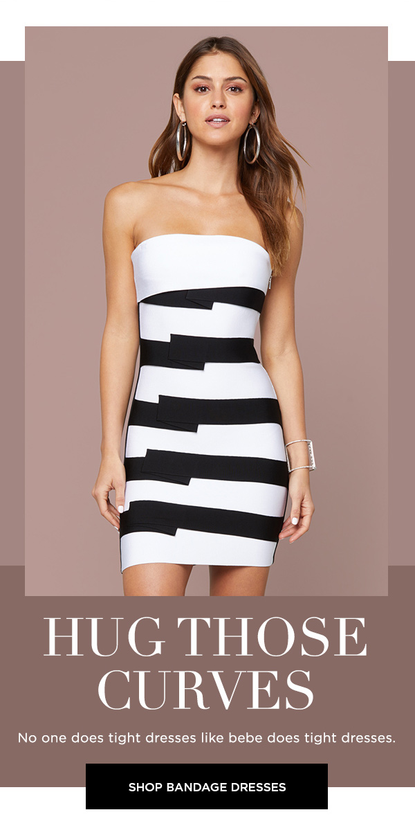 Hug Those Curves No one does tight dresses like bebe does tight dresses. SHOP BANDAGE DRESSES >