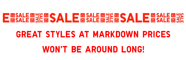 GREAT STYLES AT MARKDOWN PRICE WON'T BE AROUND LONG!