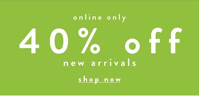 40% off New Arrivals - Shop Now