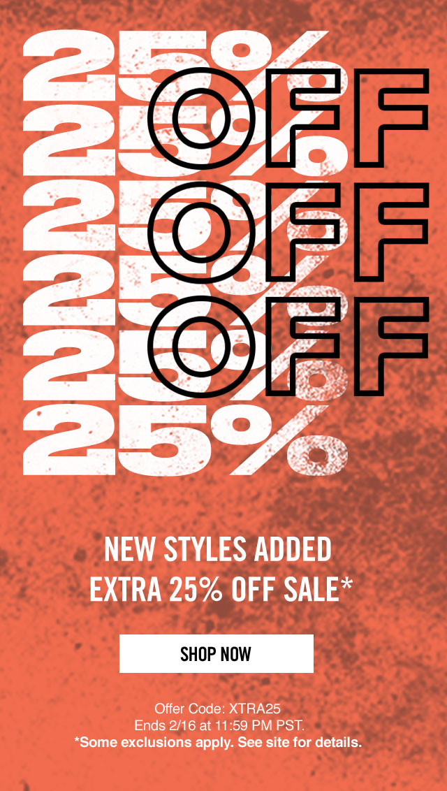 25% OFF - NEW STYLES ADDED EXTRA 25% OFF SALE* - SHOP NOW - Offer Code: XTRA25 Ends 2/16 at 11:59 PM PST. *Some exclusions apply. See site for details.