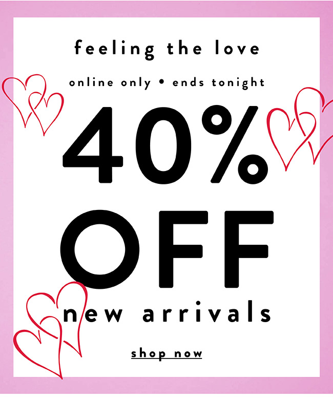 Feeling the love. Online only. 40% off New arrivals - Shop Now