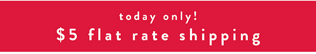 Today only! $5 flat rate shipping - Shop Now