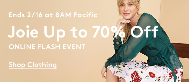 Ends 2/16 at 8am Pacific | Joie Up to 70% Off | Online Flash Event | Shop Clothing